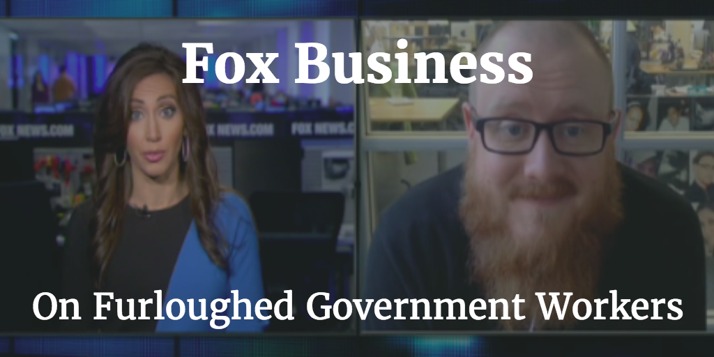Fox Business interview talking furloughed government workers