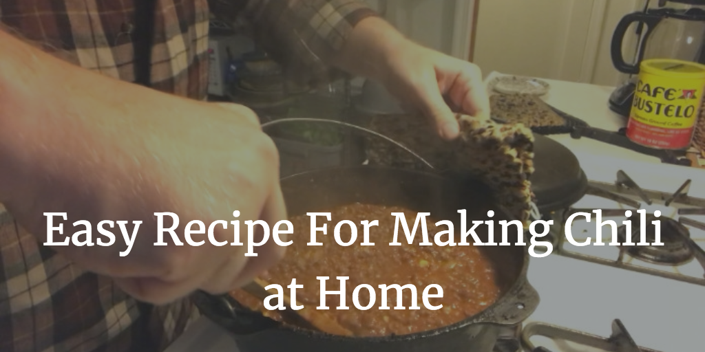 Easy Recipe For Making Chili at Home